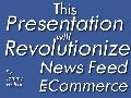 This Presentation will Revolutionize News Feed E-commerce