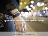 IoT 혁신센터-Quantified self over Internet of things-Hugh Choi