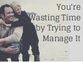 You Are Wasting Time By Trying To Manage It