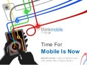 Time for mobile is now - Think mobi...