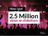 How I got 2.5 Million views on Slideshare (by @nickdemey @boardofinno)