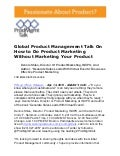Global Product Management Talk On How to Do Product Marketing Without Marketing Your Product