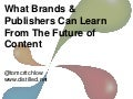 What Brands & Publishers Can Learn From The Future Of Content