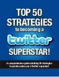 FREE - Top 50 Strategies to Becoming a #Twitter Superstar!