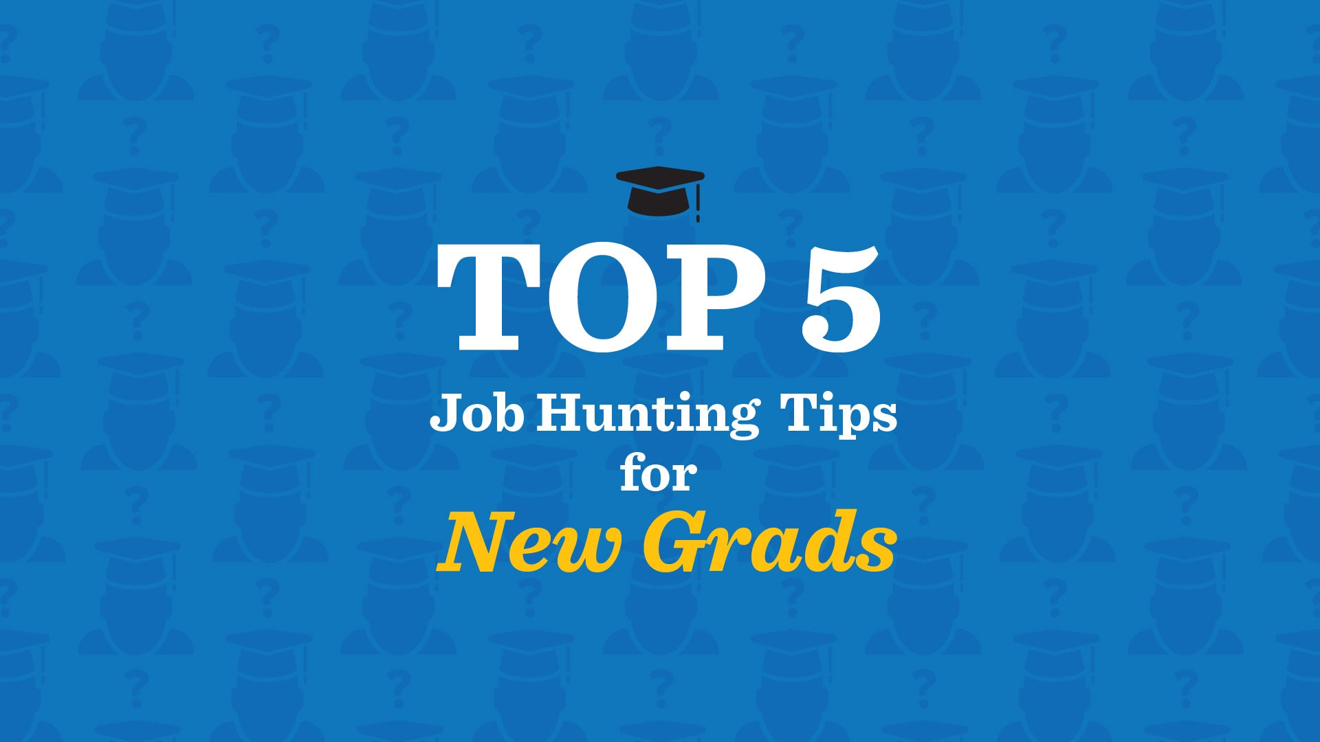 Top 5 job hunting tips for new grads