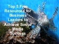 Top 5 Free Resources for Business Leaders to Achieve Social Media Success
