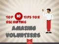 Top Ten Tips For Recruiting Amazing Volunteers