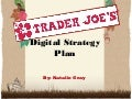 NMDL Final: Trader Joes Digital Strategy Plan