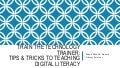 Train theTechnology Trainer: Tips and Tricks to Teaching Digital Literacy
