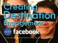 Creating Destination Engagement with Facebook