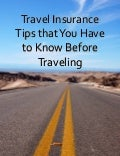 Travel Insurance Tips that You Have to Know Before Traveling