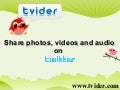 Tvider - Share your pictures / videos / audio on Twitter