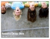 Tweens Deep Dive