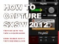 How To Capture SXSW 2012