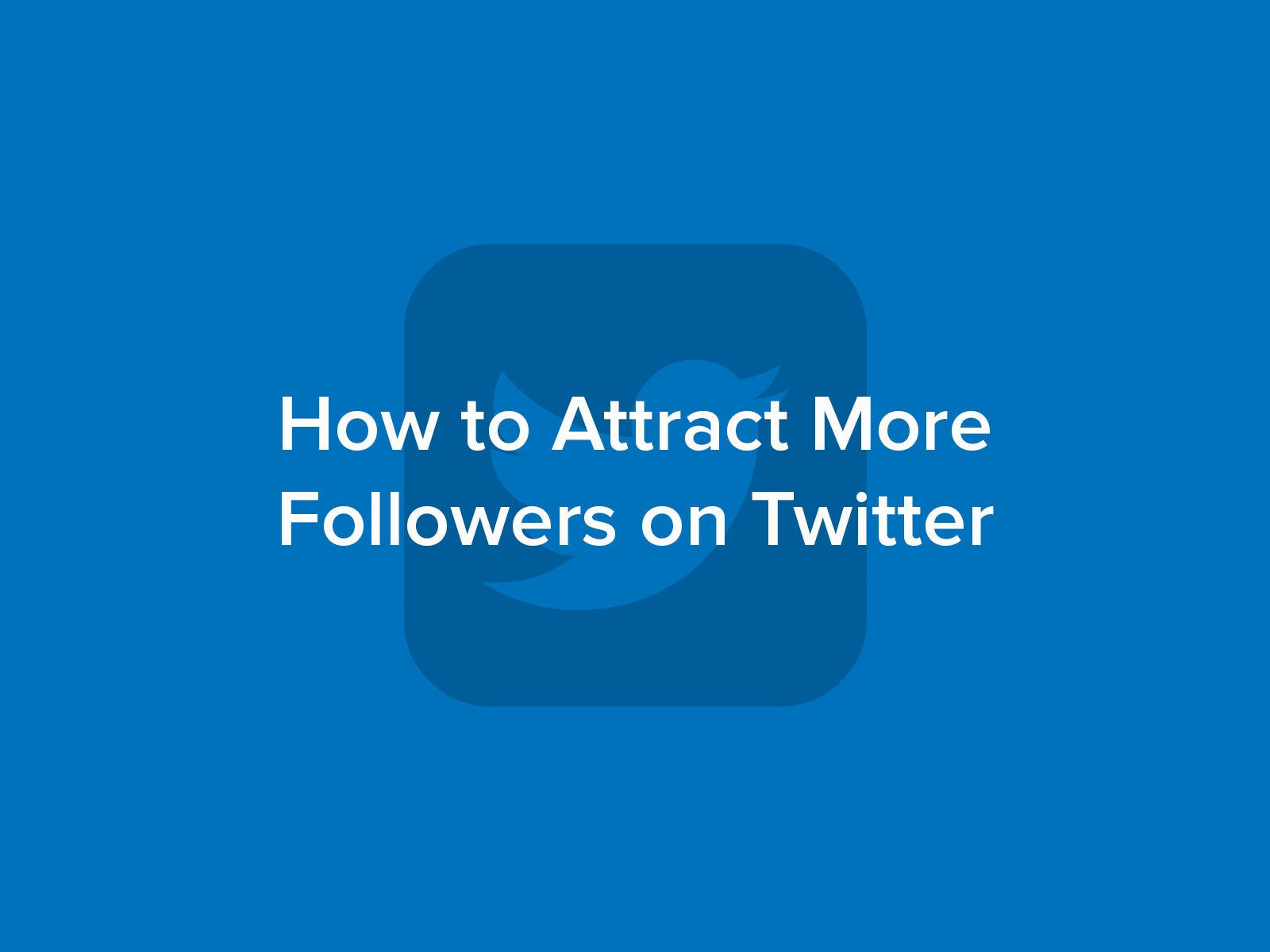 How to Attract More Followers on Twitter