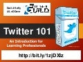 Twitter 101 for Learning Professionals