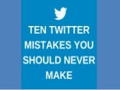Ten Twitter Mistakes You Should Never Make