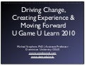 Driving Change, Creating Experience & Moving Forward - U Game U Learn 2010