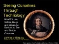 Seeing Ourselves Through Technology (Talk for UIC Communications Dept, March 12, 2014)