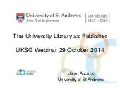 UKSG webinar: The University Library as Publisher (Janet Aucock slides)