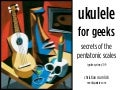 Ukulele For Geeks: Secrets of the Pentatonic Scales