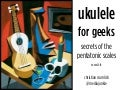 Ukulele For Geeks: Secrets of the Pentatonic Scales (sxsw 2010)