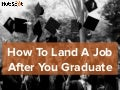 How to Land a Job After You Graduate