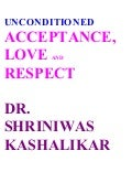 Unconditioned Acceptance, Love And Respect Dr  Shriniwas Janardan  Kashalikar