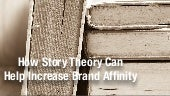 How to Use Story Theory to Create Brand Affinity