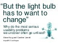 But the light-bulb has to want to change: Why do usability problems so often go unfixed?