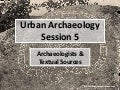 Urban Archaeology Session 5: Archaeologists and Text