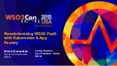 WSO2Con USA 2015: Revolutionizing WSO2 PaaS with Kubernetes & App Factory
