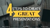 The 4 Steps to Create Great Presentations