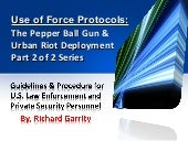 Use of Force Guidelines-  Pepperball Gun- Urban Riot- Richard Garrity