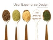 User Experience Design: The Missing Ingredient