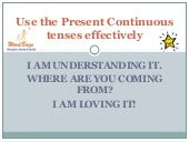 Use present continuous tenses effec...