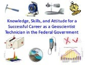 Knowledge Skills and Attitudes Needed for a Successful Career as a Geoscientist Technician in the Federal Goevrnment