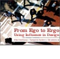From Ego to Ergo: Using Influence In Design