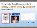 Using Online Social Networks to Build Buzz, Community & Support for Your Cause
