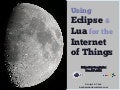 Using Eclipse and Lua for the Internet of Things - EclipseDay Googleplex 2012