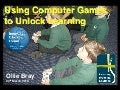 Using Computer Games To Unlock Learning