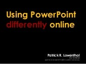 Using PowerPoint Differently Online...