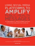 Us in g social media platforms to amplify public health messages an examination of tenets and best practices
