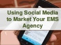 Using social media to market your ems agency slideshare