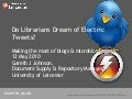 Do Librarians Dream of Electric Tweets? Making the most of blogs & microblogging