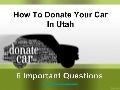 Car Donation In Utah - Top 6 Questions