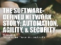 The Software-Defined Network Story: Automation, Agility and Security