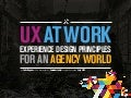 UX AT Work: Experience Design Principles for an Agency World