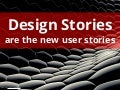Design Stories Are The New User Stories