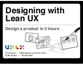 Designing with Lean UX : Rapid Product Design [UX Lisbon 2014]